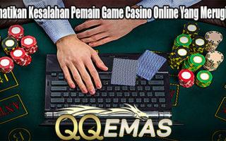 Perhatikan Kesalahan Pemain Game Casino Online Yang Merugikan