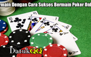 Bermain Dengan Cara Sukses Bermain Poker Online