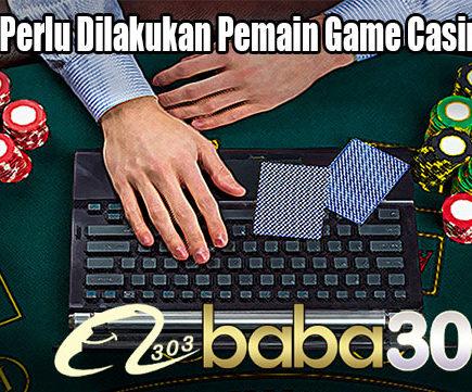 Hal Yang Perlu Dilakukan Pemain Game Casino Online